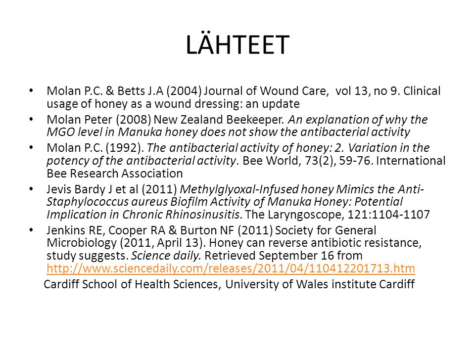 LÄHTEET Molan P.C. & Betts J.A (2004) Journal of Wound Care, vol 13, no 9. Clinical usage of honey as a wound dressing: an update.