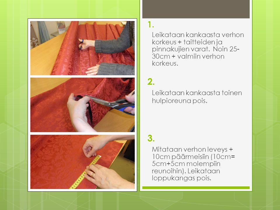 1. Leikataan kankaasta verhon korkeus + taitteiden ja pinnakujien varat. Noin 25-30cm + valmiin verhon korkeus.