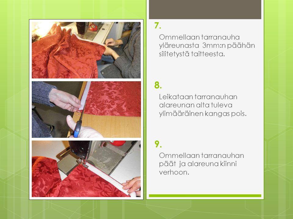 7. Ommellaan tarranauha yläreunasta 3mm:n päähän silitetystä taitteesta. 8. Leikataan tarranauhan alareunan alta tuleva ylimääräinen kangas pois.