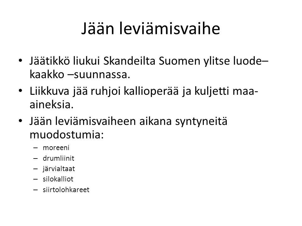 Jään leviämisvaihe Jäätikkö liukui Skandeilta Suomen ylitse luode–kaakko –suunnassa. Liikkuva jää ruhjoi kallioperää ja kuljetti maa-aineksia.