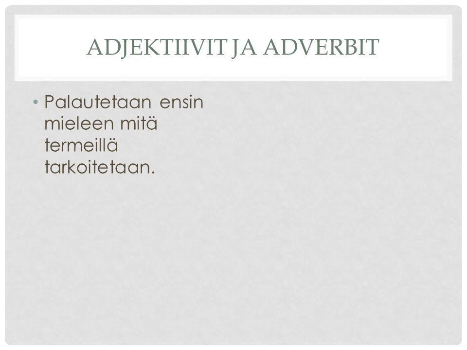 Adjektiivit ja Adverbit