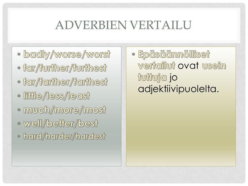 ADVERBIEN VERTAILU badly/worse/worst far/further/furthest