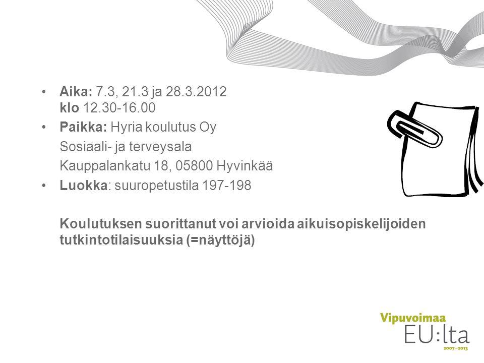 Aika: 7.3, 21.3 ja 28.3.2012 klo 12.30-16.00 Paikka: Hyria koulutus Oy. Sosiaali- ja terveysala. Kauppalankatu 18, 05800 Hyvinkää.