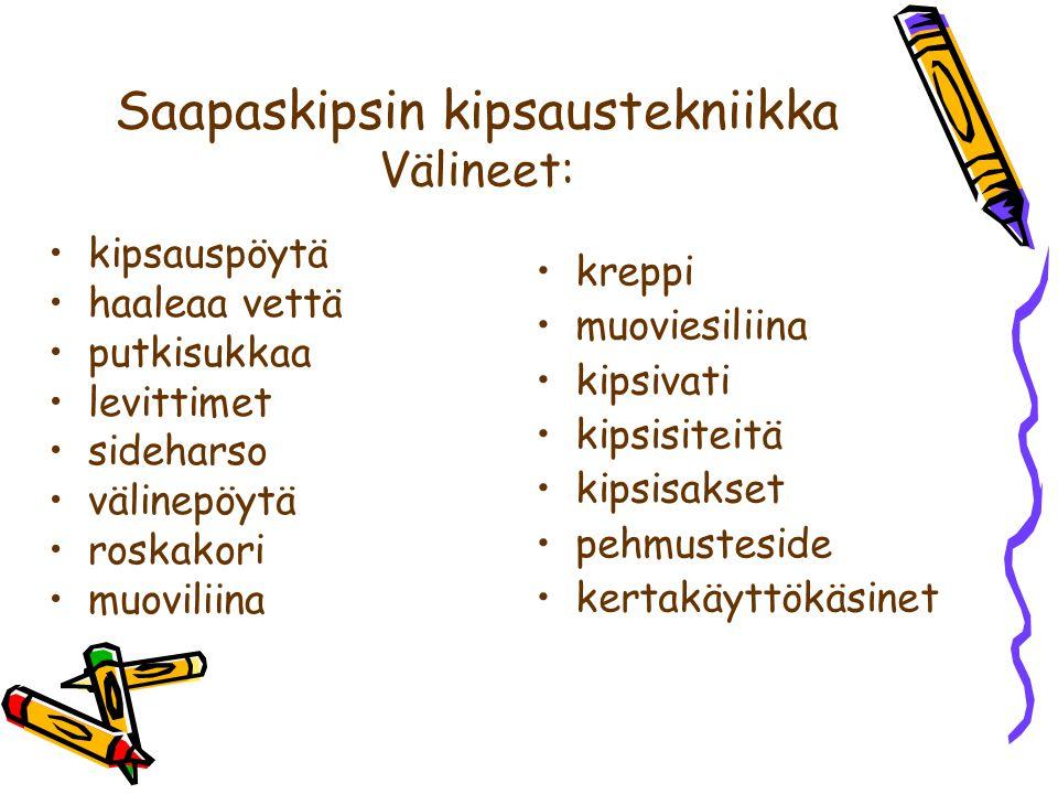 Saapaskipsin kipsaustekniikka Välineet: