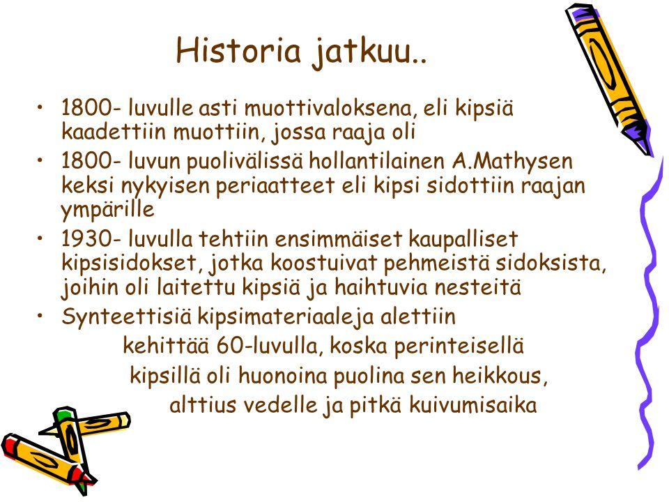 Historia jatkuu.. 1800- luvulle asti muottivaloksena, eli kipsiä kaadettiin muottiin, jossa raaja oli.