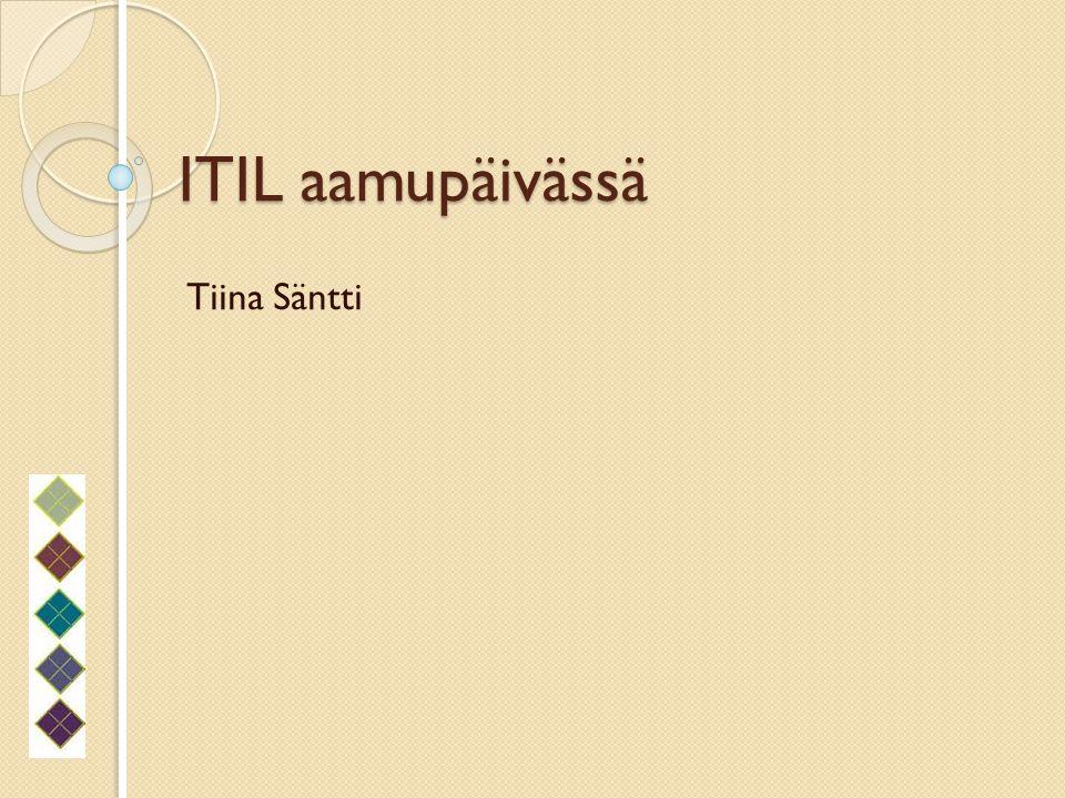 ITIL aamupäivässä Tiina Säntti