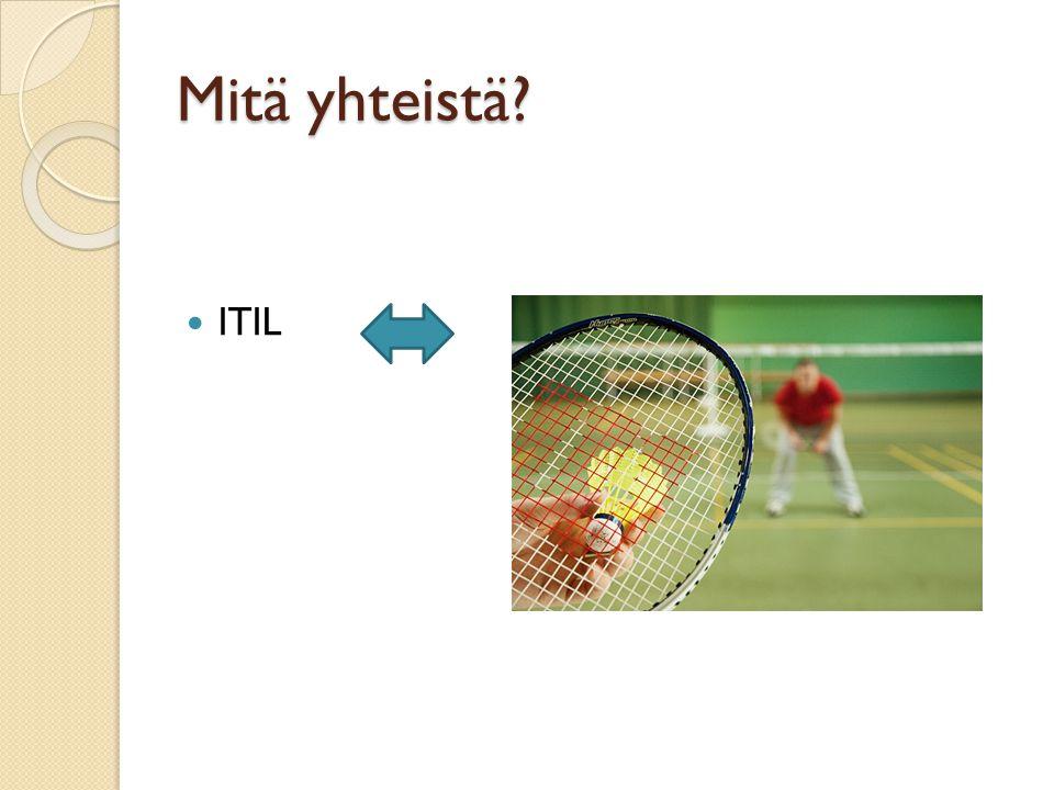 Mitä yhteistä. ITIL.