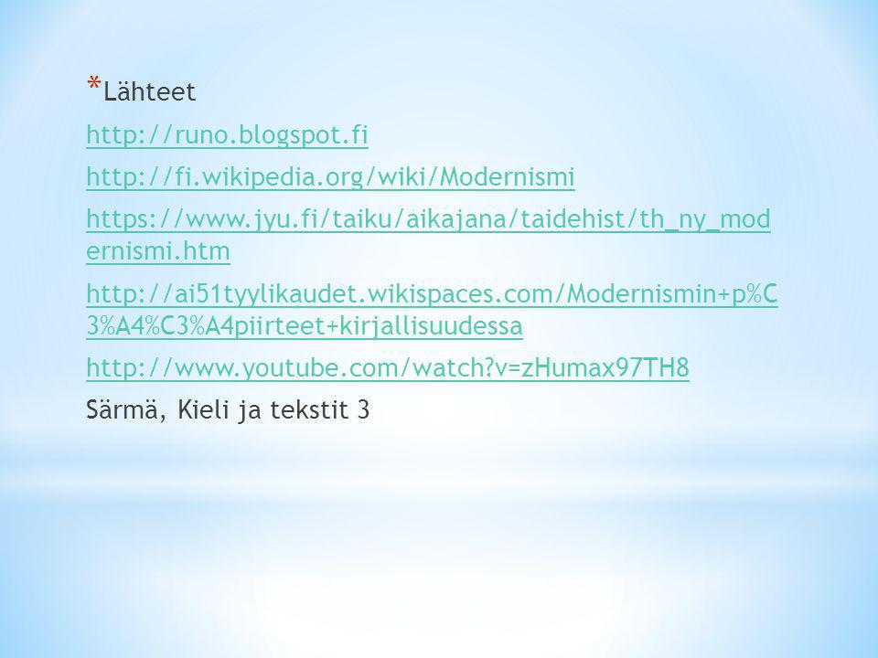 Lähteet http://runo.blogspot.fi. http://fi.wikipedia.org/wiki/Modernismi. https://www.jyu.fi/taiku/aikajana/taidehist/th_ny_mod ernismi.htm.