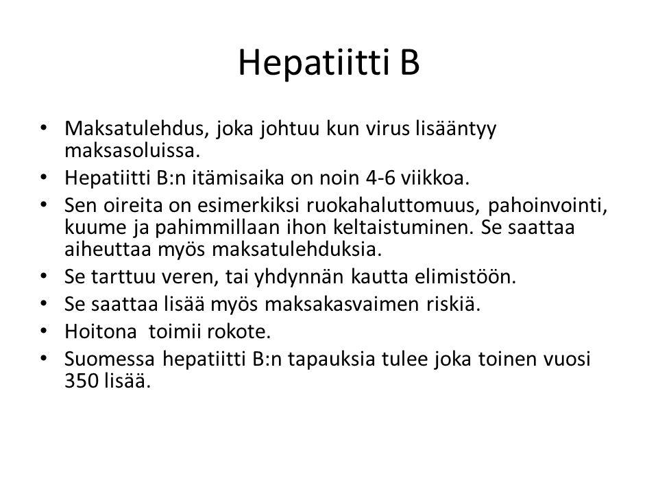 Hepatiitti B Maksatulehdus, joka johtuu kun virus lisääntyy maksasoluissa. Hepatiitti B:n itämisaika on noin 4-6 viikkoa.