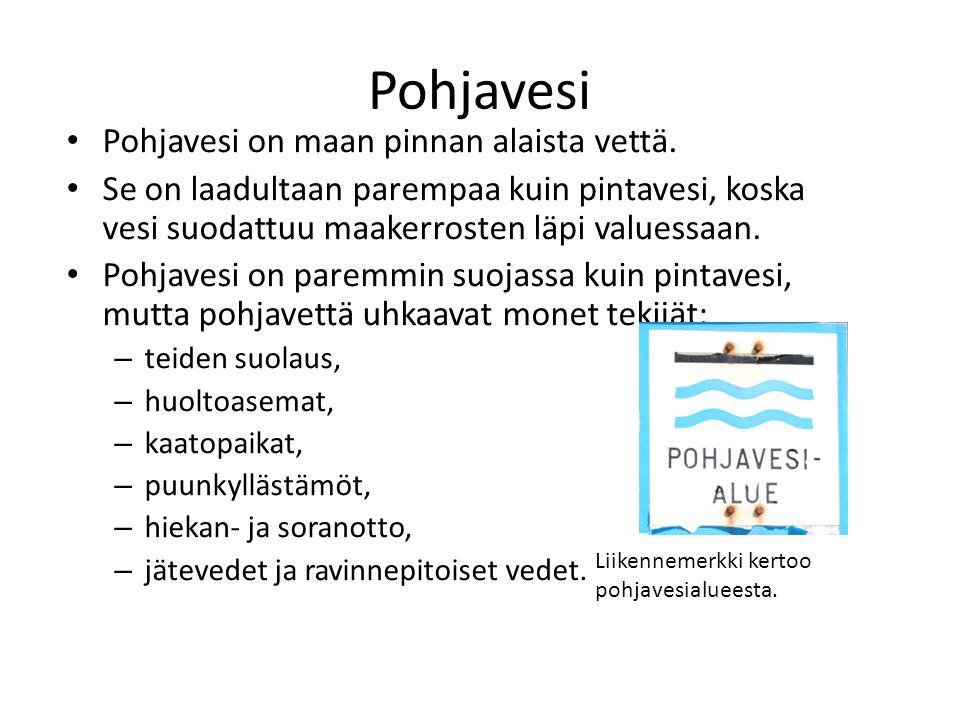 Pohjavesi Pohjavesi on maan pinnan alaista vettä.