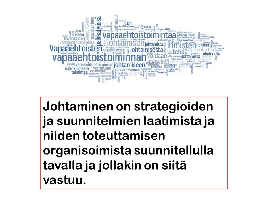 Johtaminen on strategioiden ja suunnitelmien laatimista ja niiden toteuttamisen organisoimista suunnitellulla tavalla ja jollakin on siitä vastuu.