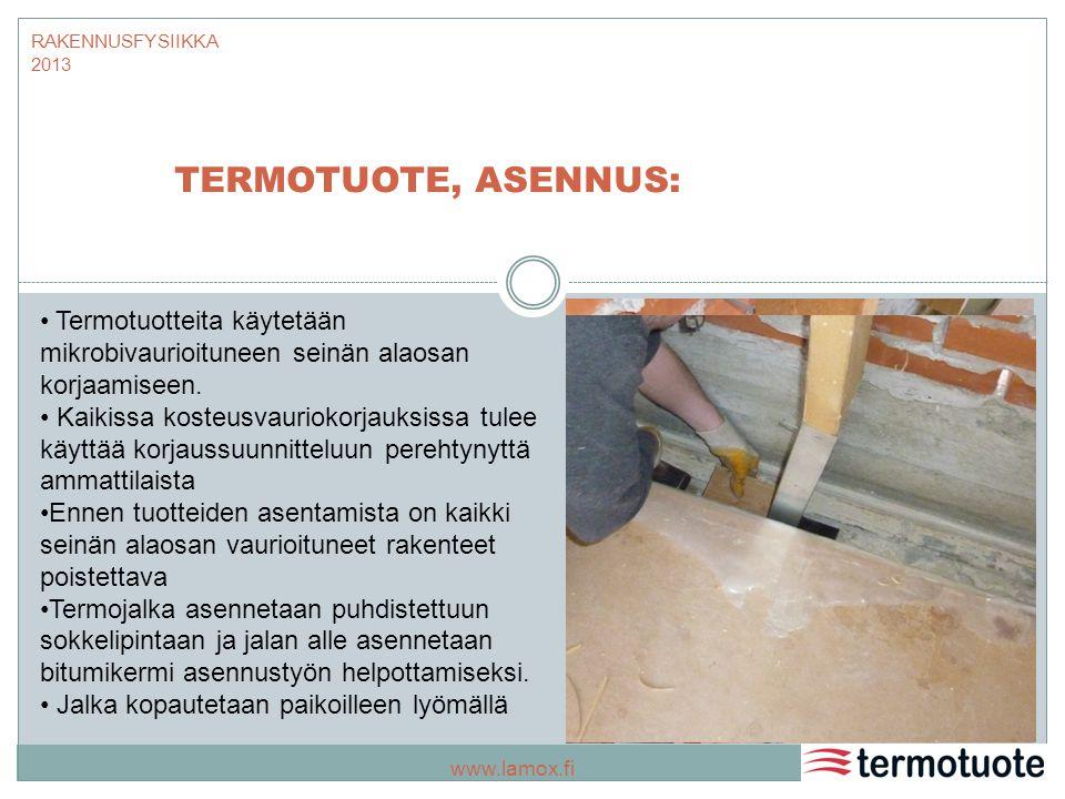 RAKENNUSFYSIIKKA 2013 TERMOTUOTE, ASENNUS: Termotuotteita käytetään mikrobivaurioituneen seinän alaosan korjaamiseen.