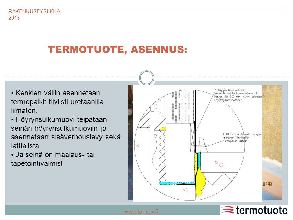 RAKENNUSFYSIIKKA 2013 TERMOTUOTE, ASENNUS: Kenkien väliin asennetaan termopalkit tiiviisti uretaanilla liimaten.