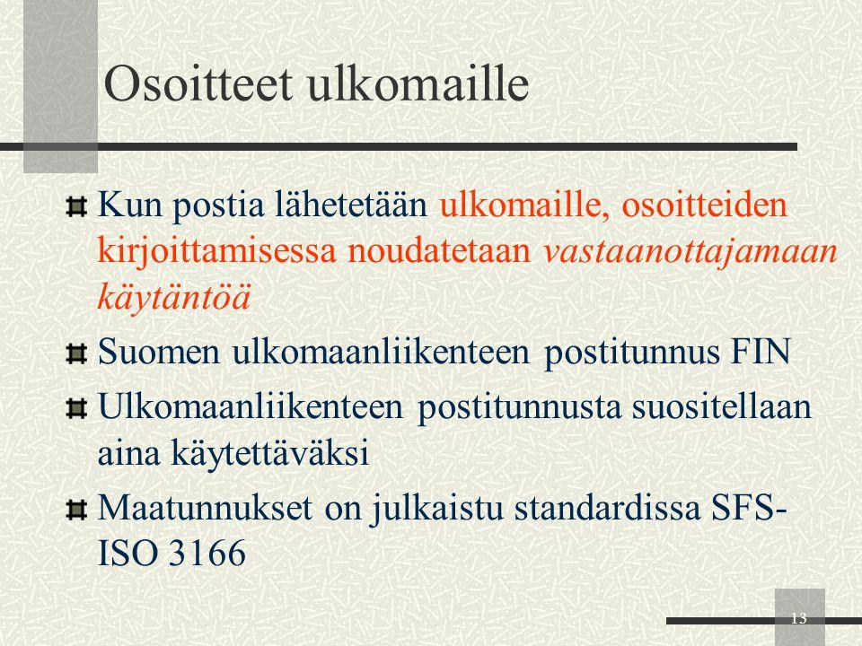 Osoitteet ulkomaille Kun postia lähetetään ulkomaille, osoitteiden kirjoittamisessa noudatetaan vastaanottajamaan käytäntöä.