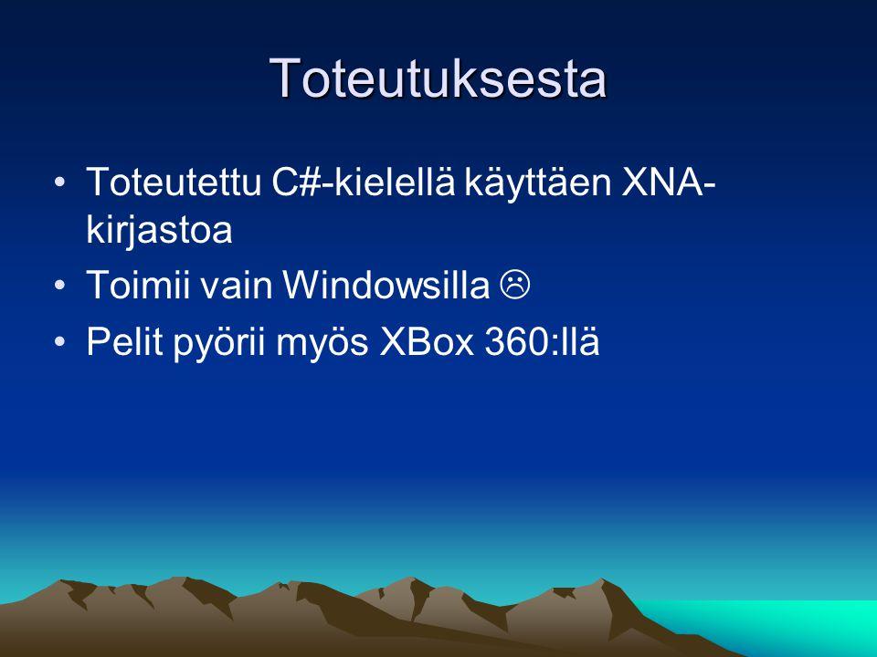 Toteutuksesta Toteutettu C#-kielellä käyttäen XNA-kirjastoa
