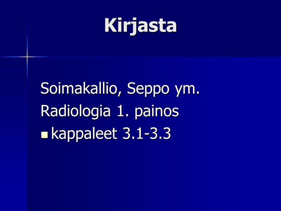 Kirjasta Soimakallio, Seppo ym. Radiologia 1. painos kappaleet 3.1-3.3