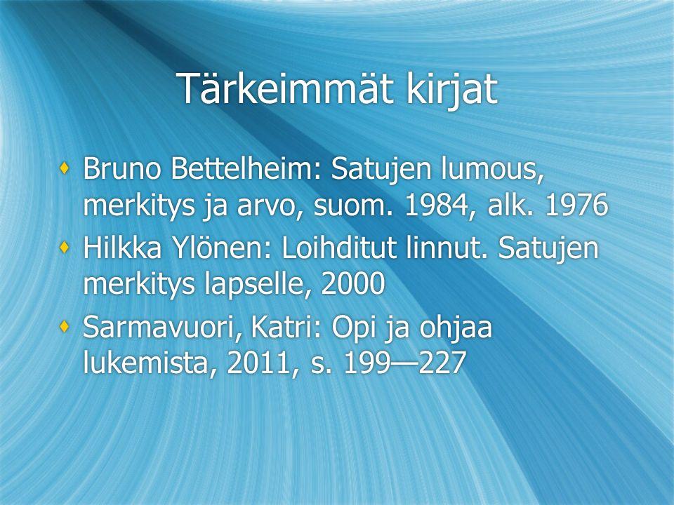 Tärkeimmät kirjat Bruno Bettelheim: Satujen lumous, merkitys ja arvo, suom. 1984, alk. 1976.