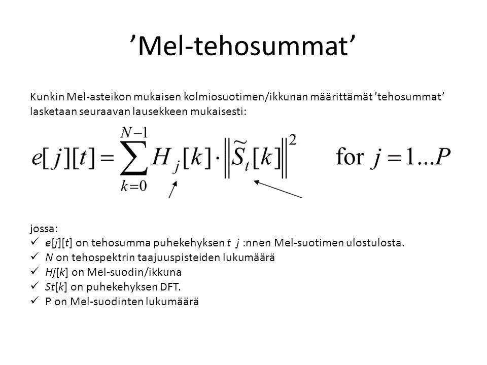 'Mel-tehosummat' Kunkin Mel-asteikon mukaisen kolmiosuotimen/ikkunan määrittämät 'tehosummat' lasketaan seuraavan lausekkeen mukaisesti: