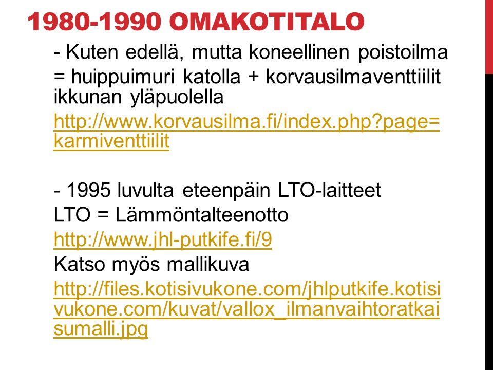 1980-1990 omakotitalo - Kuten edellä, mutta koneellinen poistoilma