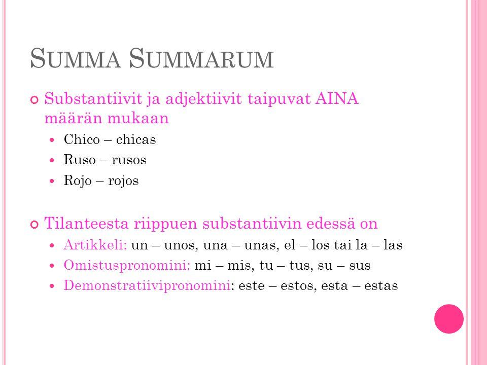 Summa Summarum Substantiivit ja adjektiivit taipuvat AINA määrän mukaan. Chico – chicas. Ruso – rusos.