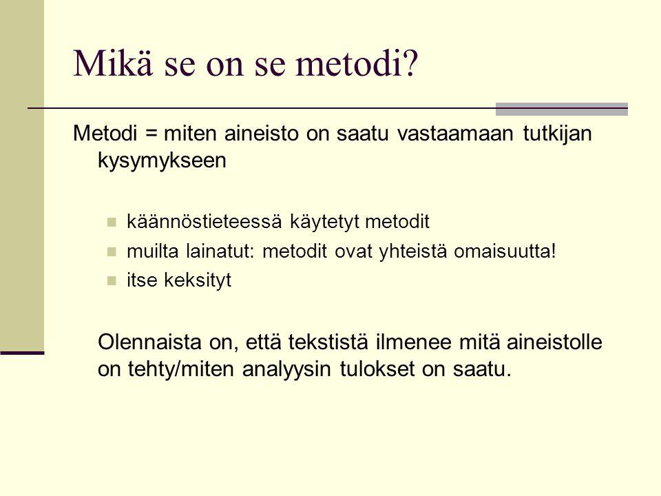 Mikä se on se metodi Metodi = miten aineisto on saatu vastaamaan tutkijan kysymykseen. käännöstieteessä käytetyt metodit.