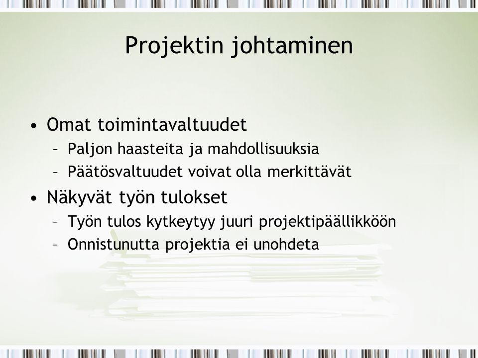 Projektin johtaminen Omat toimintavaltuudet Näkyvät työn tulokset