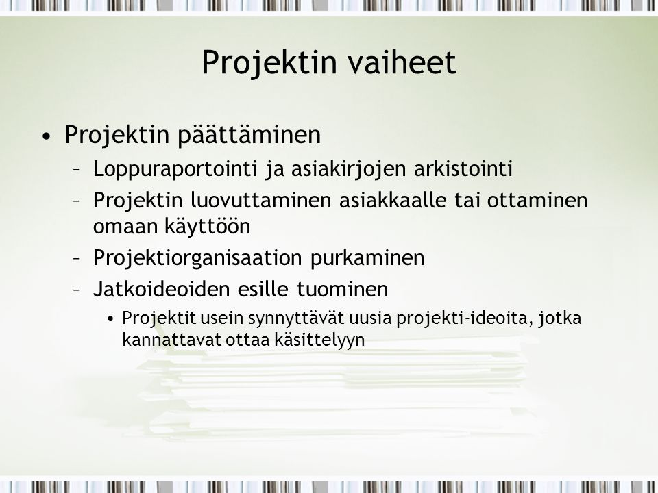 Projektin vaiheet Projektin päättäminen
