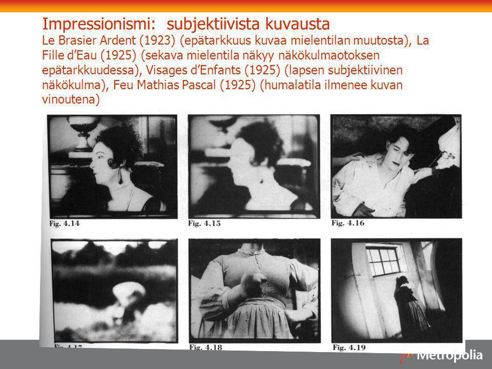 Impressionismi: subjektiivista kuvausta Le Brasier Ardent (1923) (epätarkkuus kuvaa mielentilan muutosta), La Fille d'Eau (1925) (sekava mielentila näkyy näkökulmaotoksen epätarkkuudessa), Visages d'Enfants (1925) (lapsen subjektiivinen näkökulma), Feu Mathias Pascal (1925) (humalatila ilmenee kuvan vinoutena)