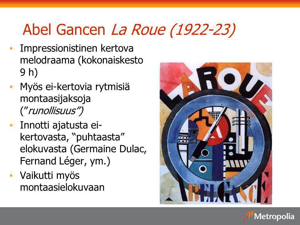 Abel Gancen La Roue (1922-23) Impressionistinen kertova melodraama (kokonaiskesto 9 h) Myös ei-kertovia rytmisiä montaasijaksoja ( runollisuus )