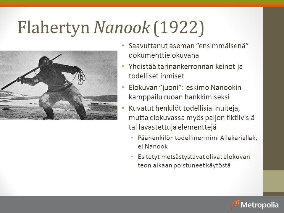 Flahertyn Nanook (1922) Saavuttanut aseman ensimmäisenä dokumenttielokuvana. Yhdistää tarinankerronnan keinot ja todelliset ihmiset.