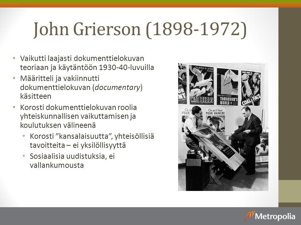 John Grierson (1898-1972) Vaikutti laajasti dokumenttielokuvan teoriaan ja käytäntöön 1930-40-luvuilla.