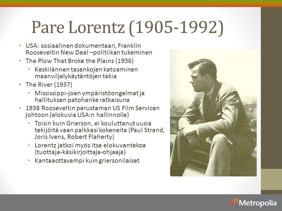 Pare Lorentz (1905-1992) USA: sosiaalinen dokumentaari, Franklin Rooseveltin New Deal –politiikan tukeminen.