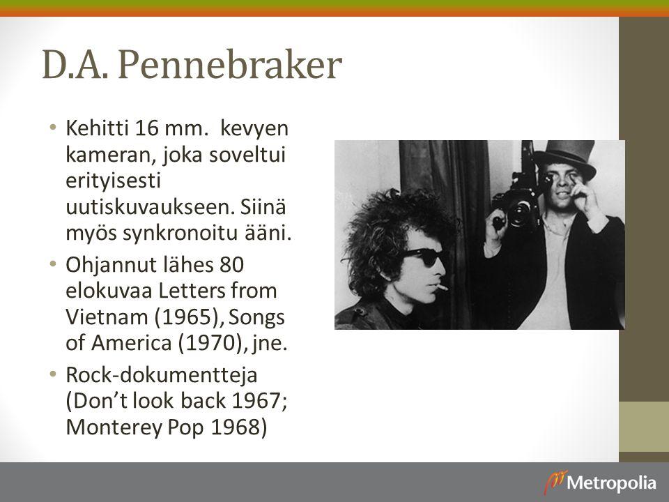 D.A. Pennebraker Kehitti 16 mm. kevyen kameran, joka soveltui erityisesti uutiskuvaukseen. Siinä myös synkronoitu ääni.