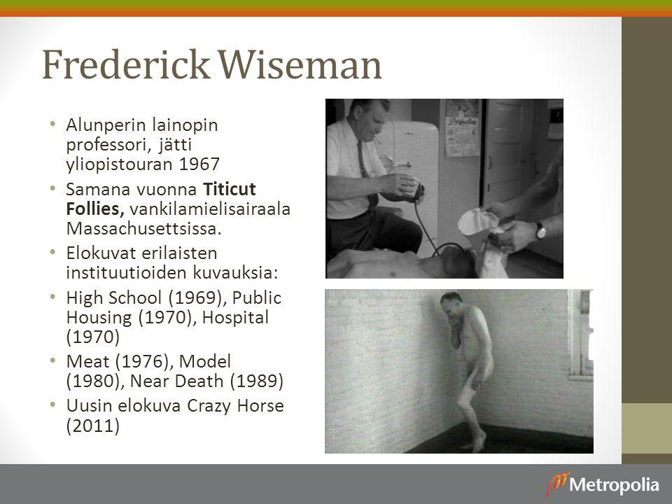 Frederick Wiseman Alunperin lainopin professori, jätti yliopistouran 1967. Samana vuonna Titicut Follies, vankilamielisairaala Massachusettsissa.