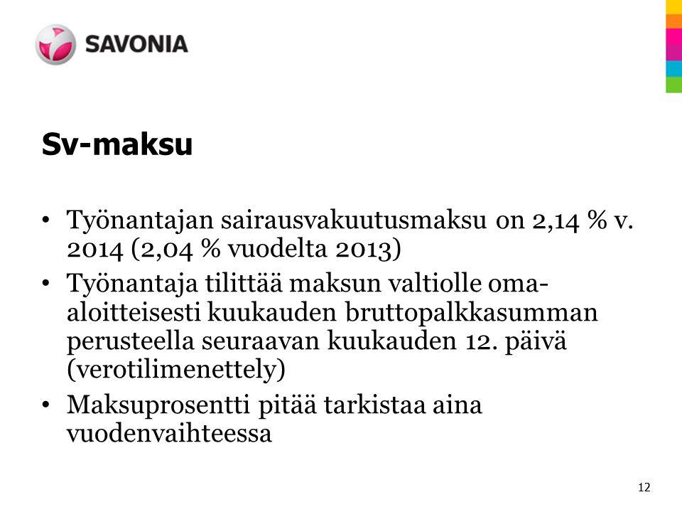 Sv-maksu Työnantajan sairausvakuutusmaksu on 2,14 % v. 2014 (2,04 % vuodelta 2013)