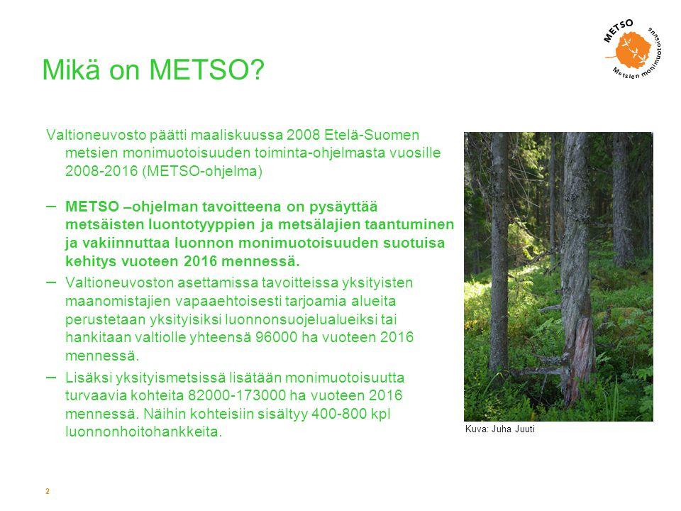 Mikä on METSO Valtioneuvosto päätti maaliskuussa 2008 Etelä-Suomen metsien monimuotoisuuden toiminta-ohjelmasta vuosille 2008-2016 (METSO-ohjelma)