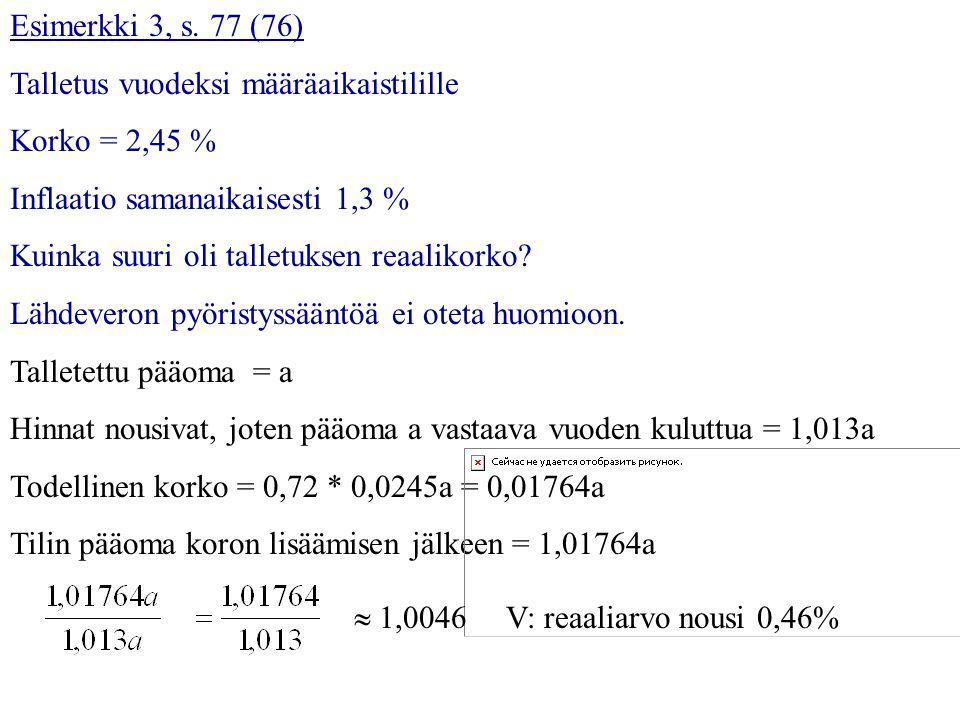 Esimerkki 3, s. 77 (76) Talletus vuodeksi määräaikaistilille. Korko = 2,45 % Inflaatio samanaikaisesti 1,3 %