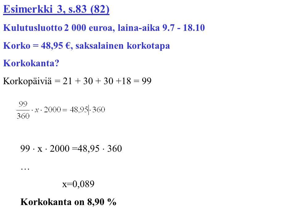 Esimerkki 3, s.83 (82) Kulutusluotto 2 000 euroa, laina-aika 9.7 - 18.10. Korko = 48,95 €, saksalainen korkotapa.