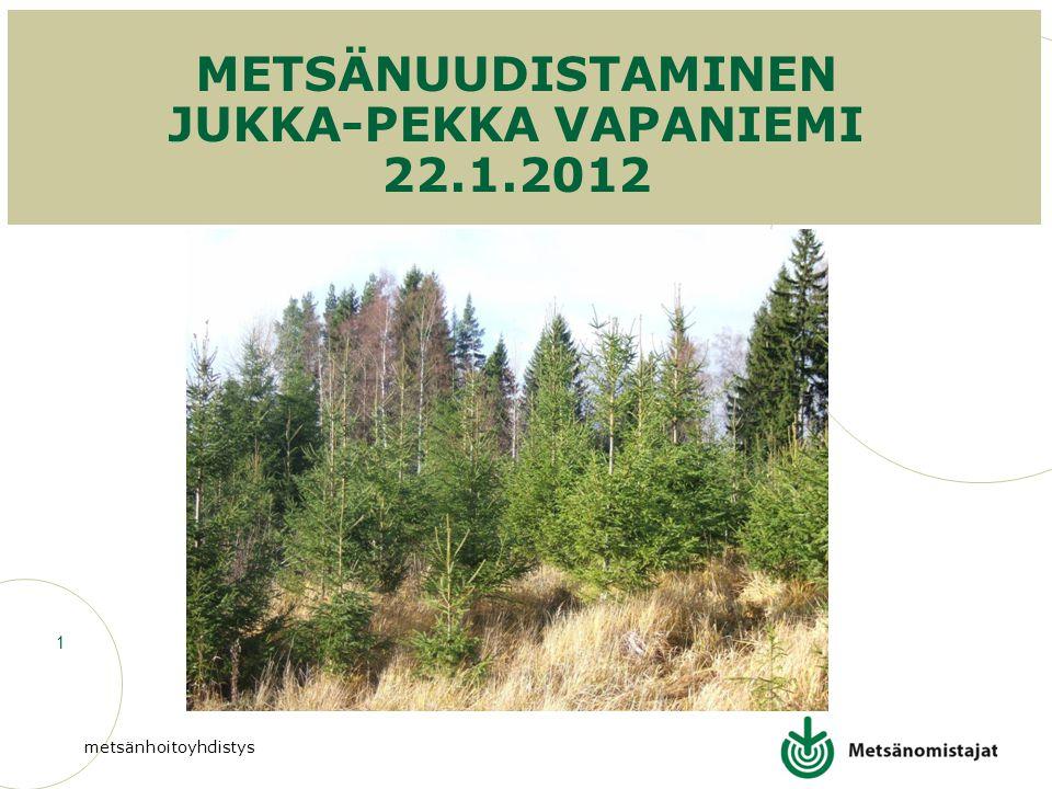 METSÄNUUDISTAMINEN JUKKA-PEKKA VAPANIEMI 22.1.2012