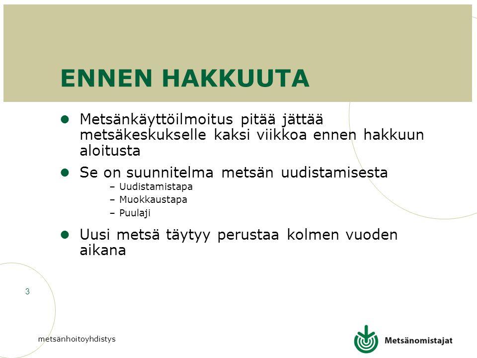 ENNEN HAKKUUTA Metsänkäyttöilmoitus pitää jättää metsäkeskukselle kaksi viikkoa ennen hakkuun aloitusta.