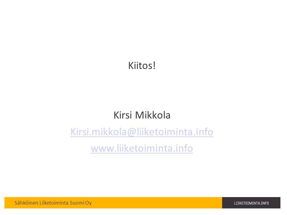 Kiitos! Kirsi Mikkola Kirsi.mikkola@liiketoiminta.info www.liiketoiminta.info
