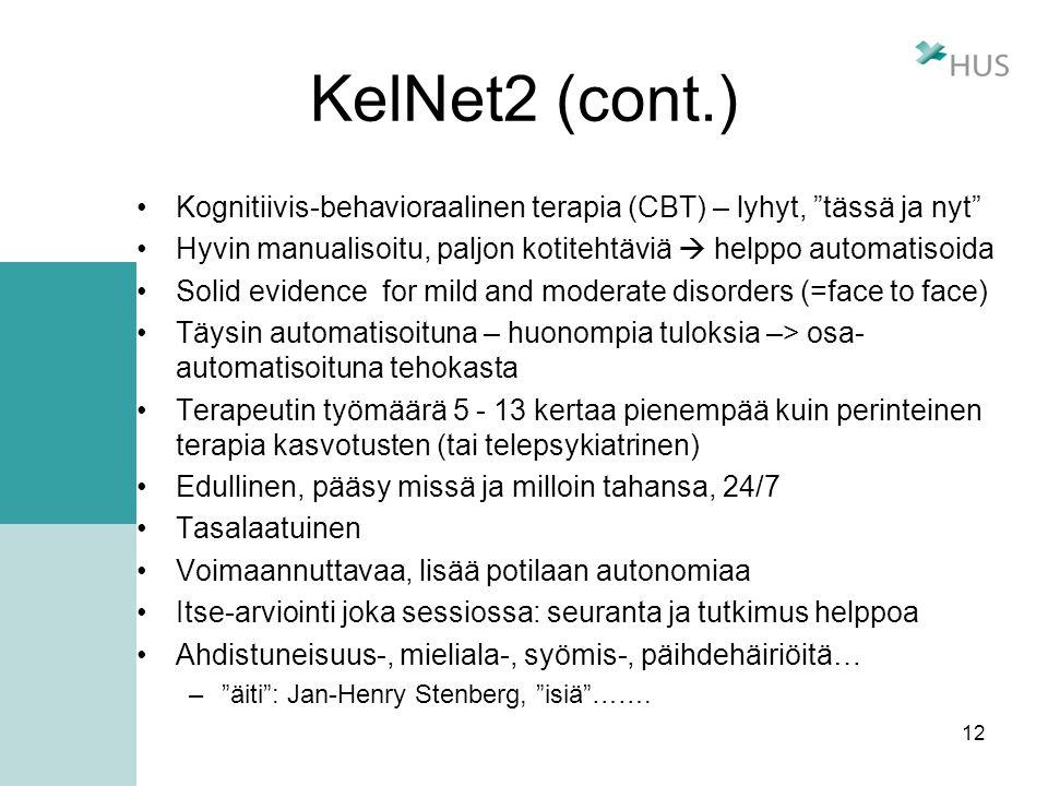 KelNet2 (cont.) Kognitiivis-behavioraalinen terapia (CBT) – lyhyt, tässä ja nyt Hyvin manualisoitu, paljon kotitehtäviä  helppo automatisoida.