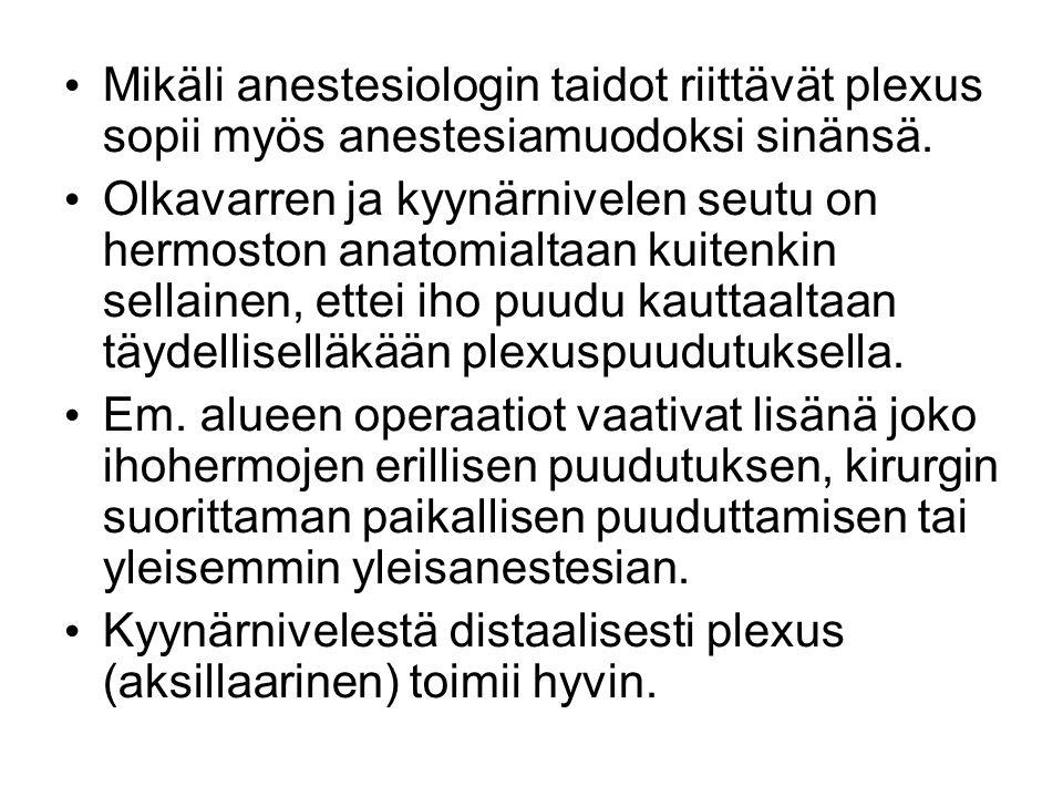 Mikäli anestesiologin taidot riittävät plexus sopii myös anestesiamuodoksi sinänsä.