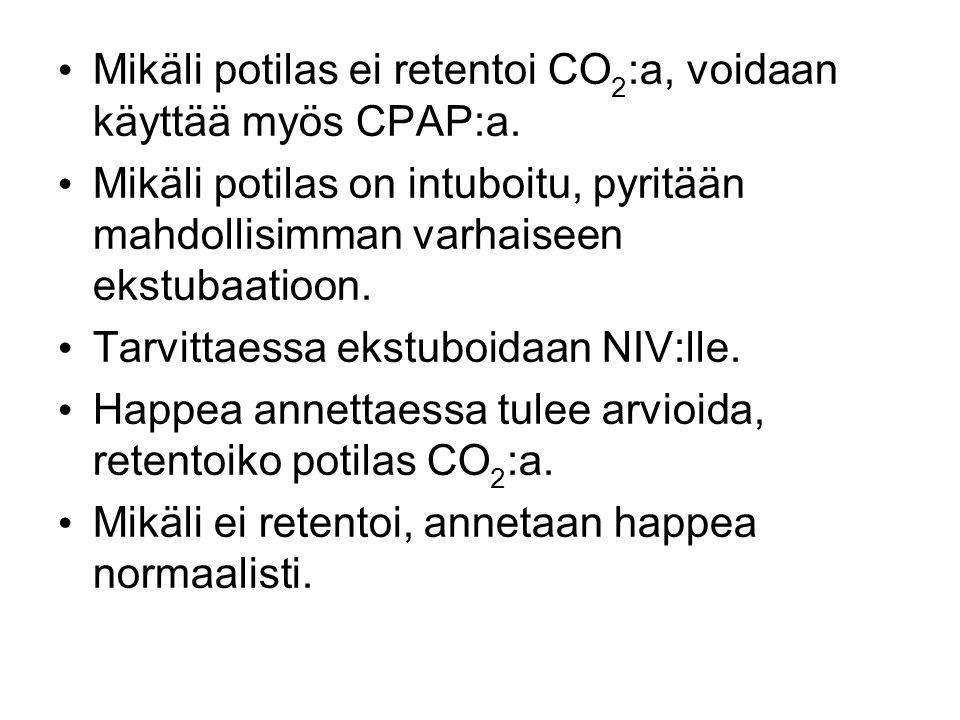 Mikäli potilas ei retentoi CO2:a, voidaan käyttää myös CPAP:a.