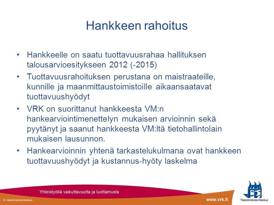 Hankkeen rahoitus Hankkeelle on saatu tuottavuusrahaa hallituksen talousarvioesitykseen 2012 (-2015)