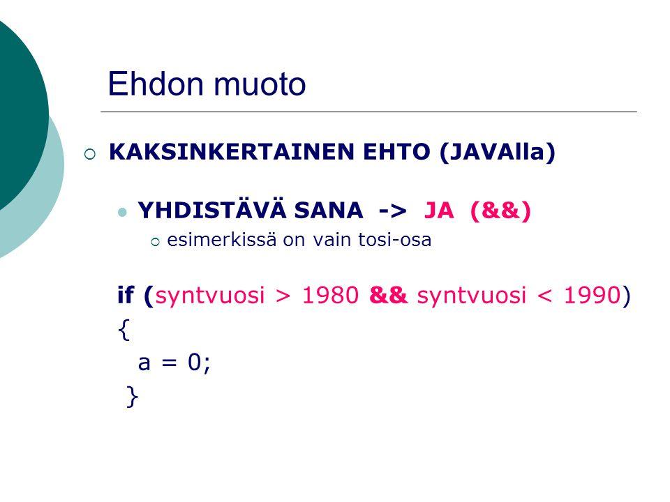 Ehdon muoto if (syntvuosi > 1980 && syntvuosi < 1990) { a = 0; }