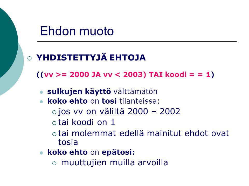 Ehdon muoto YHDISTETTYJÄ EHTOJA ((vv >= 2000 JA vv < 2003) TAI koodi = = 1) sulkujen käyttö välttämätön.