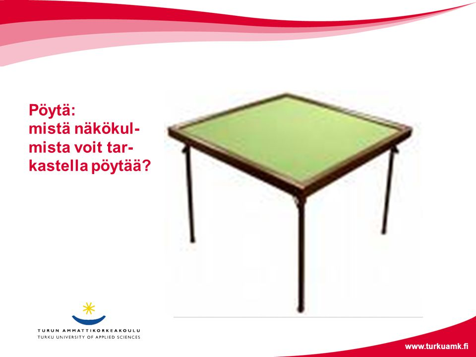 Pöytä: mistä näkökul-mista voit tar-kastella pöytää