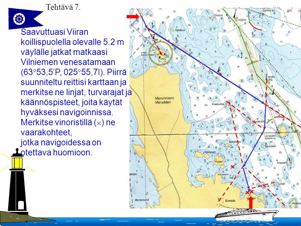 Tehtävä 7. Saavuttuasi Viiran. koillispuolella olevalle 5.2 m. väylälle jatkat matkaasi. Vilniemen venesatamaan.