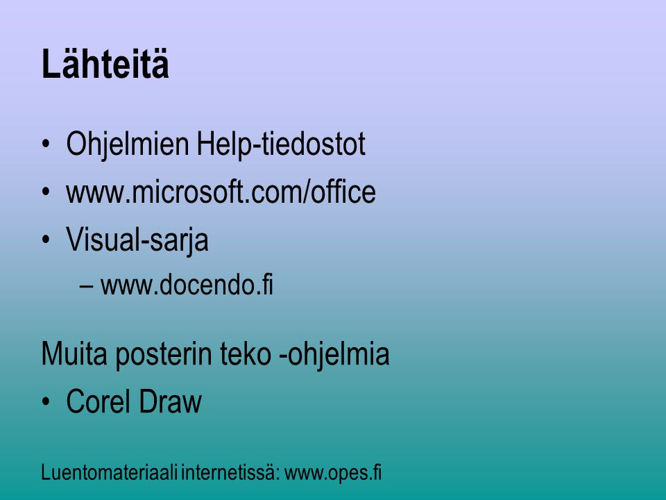 Lähteitä Ohjelmien Help-tiedostot www.microsoft.com/office